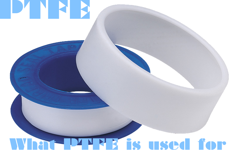 Ptfe What Is It Used For What Does Ptfe Stand For