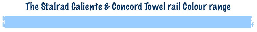 Stalrad Calient Concord Towel Rail Colour Range